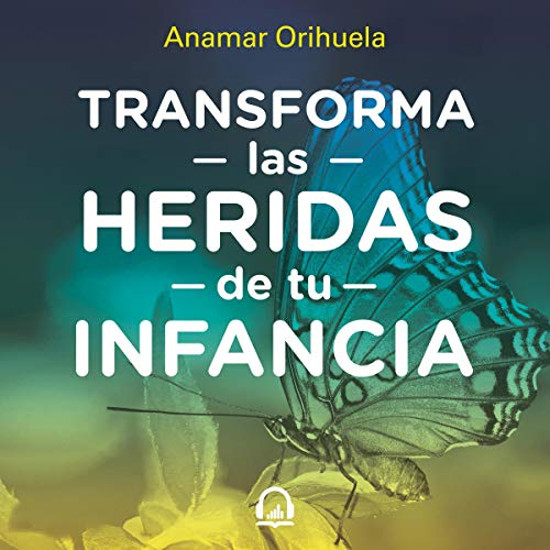 Transforma las heridas de tu infancia [Transform the Wounds of Your Childhood]  By  cover art