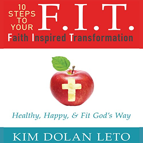 F.I.T.     Faith Inspired Transformation              By:                                                                                                                                 Kim Dolan Leto                               Narrated by:                                                                                                                                 Kim Dolan Leto                      Length: 3 hrs and 49 mins     33 ratings     Overall 4.8