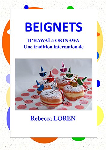 Beignets, d'Hawaï à Okinawa une tradition internationale (French Edition)