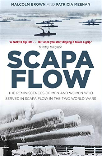 Scapa Flow: The Reminiscences of Men and Women Who Served in Scapa Flow in the Two World Wars (English Edition)