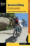 Mountain Biking Colorado: An Atlas of Colorado s Greatest Off-Road Bicycle Rides (Falcon Guide Mountain Biking Colorado)