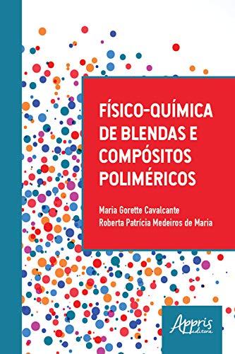 Físico-química de Blendas e Compósitos Poliméricos (Portuguese Edition)