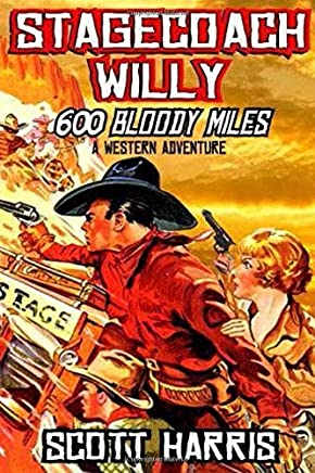 Stagecoach Willy: 600 Bloody Miles: A Classic Western Adventure