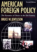 By Bruce W. Jentleson - American Foreign Policy: The Dynamics of Choice in the 21st Centu (2nd Edition) (2003-12-16) [Paperback]