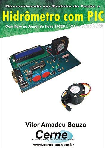 Desenvolvendo um Medidor de Vazão e  Hidrômetro com PIC Com base no Sensor de Fluxo YF-S201, C18 e…