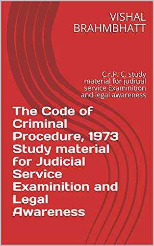 The Code of Criminal Procedure, 1973 Study material for Judicial Service Examinition and Legal Awareness: C.r.P. C. study material for judicial service ... and legal awareness (English Edition)