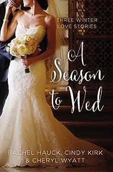 A Season to Wed: Three Winter Love Stories (A Year of Weddings Novella) by [Rachel Hauck, Zondervan]