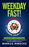 Weekday Fast! Time Your Meals, Change Your Life.: The Ultimate Lifestyle Hack: Prevent & Fight Disease, Feel Awesome, Lose the Weight Forever!