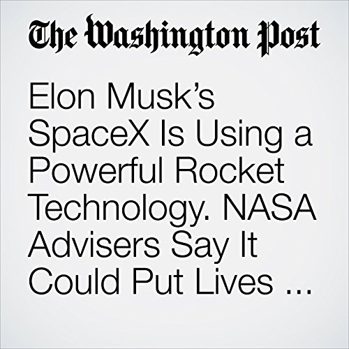 Elon Musk's SpaceX Is Using a Powerful Rocket Technology. NASA Advisers Say It Could Put Lives at Risk. copertina