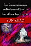 [(Space Commercialization and the Development of Space Law from a Chinese Legal Perspective)] [ By (author) Yun Zhao ] [July, 2009]