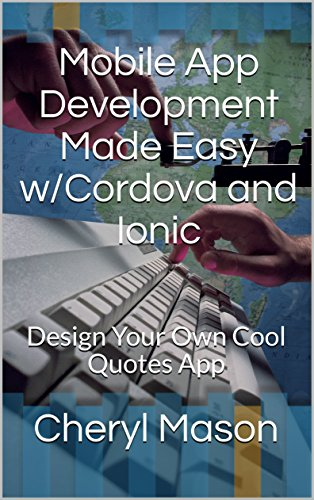 Mobile App Development Made Easy w/Cordova and Ionic: Design Your Own Cool Quotes App (English Edition)