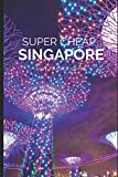 Super Cheap Singapore Travel Guide 2021: How to Enjoy a $1,000 Trip to Singapore for $150
