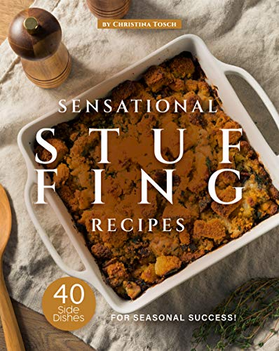 Sensational Stuffing Recipes: 40 Side Dishes for Seasonal Success! by [Christina Tosch]