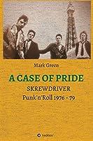 A Case of Pride: SKREWDRIVER - Punk'n'Roll 1976 - 79