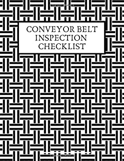 "Conveyor Belt Inspection Checklist: Daily Journal Logbook for Work Routine Inspection, Safety Check, Repair Record, Efficient Business or Airport ... 8.5""X11"" with 120 pages. (Conveyor Belt Logs)"