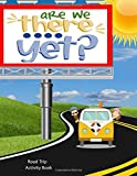 Are We There Yet?  Road Trip Activity Book: Travel and Summer Themed Car Games -25 Different Activities-MAP OUT MY TRIP-ALPHABET GAME-CRYPTOGRAMS-SPOT ... AND SO MUCH MORE! (Travel Journey for Kids)