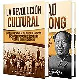 Revolución Cultural: Una guía fascinante de la Revolución Cultural y Mao Zedong (Spanish Edition)