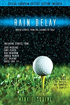 Rain Delay - Untold Stories from the Legends of Golf by [Mark Squire, Sonia Castleberry, John Spensieri]