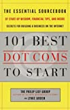 101 Best Dot.Coms to Start: The Essential Sourcebook of Startup Wisdom, Financial Tips, and Inside Secrets for Building a Business on the Internet