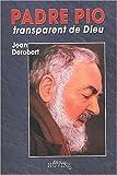 Padre Pio, transparent de Dieu. Portrait spirituel de Padre Pio au travers de ses Lettres - Hovine
