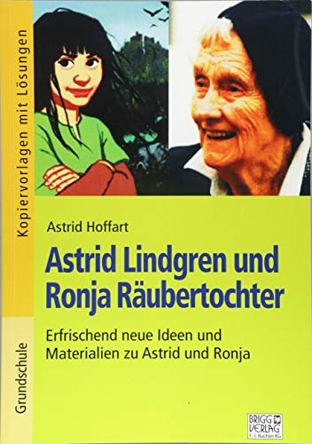 Astrid Lindgren und Ronja Räubertochter: Erfrischende neue Ideen und Materialien zu Astrid und Ronja