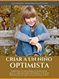 CRIAR A UN NIÑO OPTIMISTA: Descubra si el optimismo es genético o no y cómo puede ser un buen...