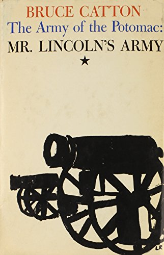 The Army of the Potomac: Mr. Lincoln's Army, Vol. 1