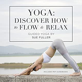 Yoga: Discover How to Flow and Relax                   By:                                                                                                                                 Sue Fuller                               Narrated by:                                                                                                                                 Sue Fuller                      Length: 3 hrs and 53 mins     Not rated yet     Overall 0.0