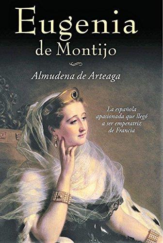 EUGENIA DE MONTIJO: La Española apasionada que llegó a ser emperatriz de Francia (Novela Historica nº 4)