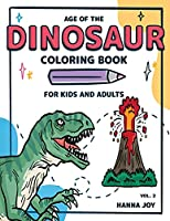 Age of The Dinosaur: Coloring Book for Kids and Adults Let's learn about Dinosaurs Vol 2