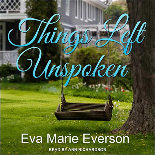 Things Left Unspoken     A Novel              By:                                                                                                                                 Eva Marie Everson                               Narrated by:                                                                                                                                 Ann Richardson                      Length: 11 hrs and 46 mins     6 ratings     Overall 4.7