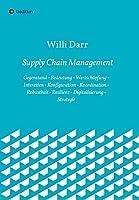 Supply Chain Management: Gegenstand - Bedeutung - Wertschoepfung - Interessen - Konfiguration - Koordination - Robustheit - Resilienz - Digitalisierung - Strategie