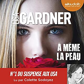 À même la peau                   Written by:                                                                                                                                 Lisa Gardner                               Narrated by:                                                                                                                                 Colette Sodoyez                      Length: 14 hrs and 26 mins     5 ratings     Overall 4.6