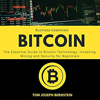 Bitcoin: The Essential Guide to Bitcoin Technology, Investing, Mining, and Security for Beginners                   By:                                                                                                                                 Tom Joseph Bernstein                               Narrated by:                                                                                                                                 Willis Miller                      Length: 1 hr and 30 mins     3 ratings     Overall 4.7