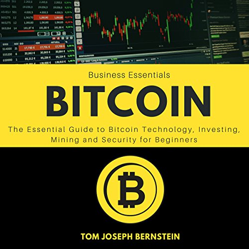 Bitcoin: The Essential Guide to Bitcoin Technology, Investing, Mining, and Security for Beginners audiobook cover art