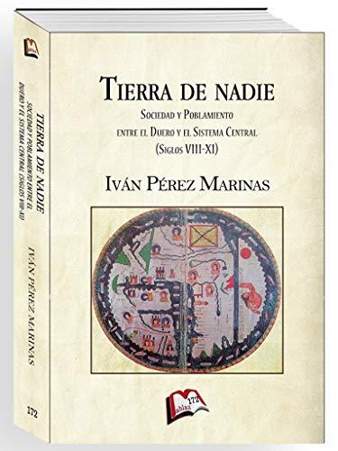 Tierra de nadie: Sociedad y poblamiento entre el Duero y el Sistema Central (Siglos VIII-XI) (Libros Mablaz nº 172)