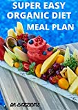 Super Easy Organic Diet Meal Plan: Step by step approach to organic meal plan (English Edition)
