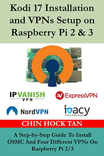 Kodi 17 Installation and VPNs Setup on Raspberry Pi 2 & 3: A...