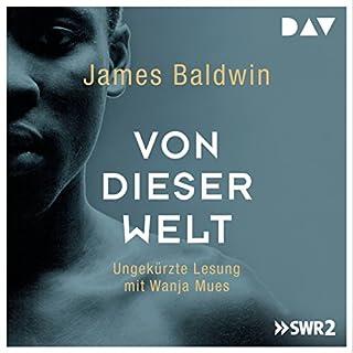 Von dieser Welt                   Autor:                                                                                                                                 James Baldwin                               Sprecher:                                                                                                                                 Wanja Mues                      Spieldauer: 8 Std.     66 Bewertungen     Gesamt 4,0