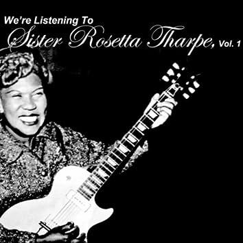 We're Listening To Sister Rosetta Tharpe, Vol. 1