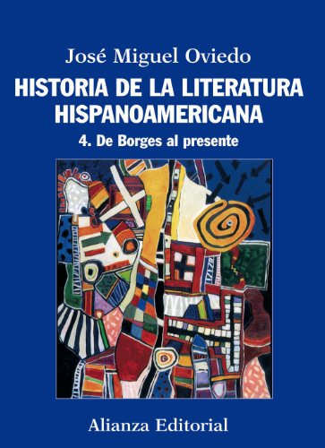 Historia de la literatura hispanoamericana: 4. De Borges al presente (Libro Univ.- Manuales)