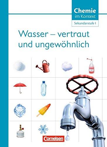Chemie im Kontext - Sekundarstufe I - Alle Bundesländer: Chemie im Kontext . Themenheft 5. Wasser - vertraut und ungewöhnlich! Westliche Bundesländer: Sekundarstufe I