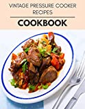 Vintage Pressure Cooker Recipes Cookbook: Live Long With Healthy Food, For Loose weight