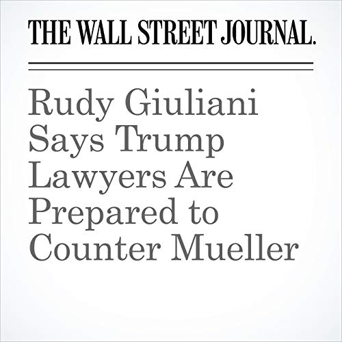 Rudy Giuliani Says Trump Lawyers Are Prepared to Counter Mueller copertina