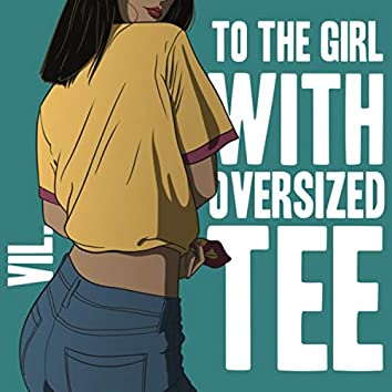 To The Girl With Oversized Tee