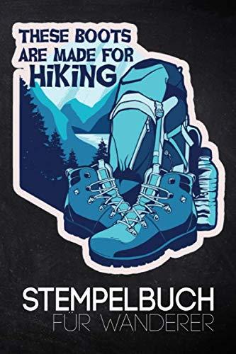These Boots Are Mode For Hiking - Stempelbuch Für Wanderer: Mein Gipfelbuch mit Stempel zum Wandern und Trekking für Berge und Gebirge - Das Tagebuch ... und Bergsportler   A5 Notizbuch Für 50 Wa
