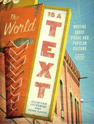 Compare Textbook Prices for The World is a Text: Writing About Visual and Popular Culture: Updated Compact Edition Annotated Edition ISBN 9781554813797 by Silverman, Jonathan,Rader, Dean
