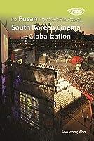 The Pusan International Film Festival, South Korean Cinema and Globalization (Transasia Screen Cultures)