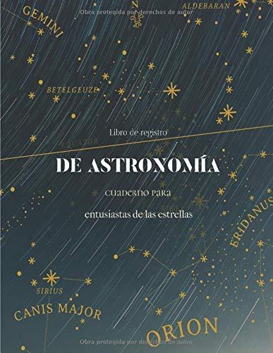 Libro de registro de astronomía: Cuaderno con hojas de observación astronómica | Cuaderno para entusiastas de la astronomía, la luna, las constelaciones y las estrellas |