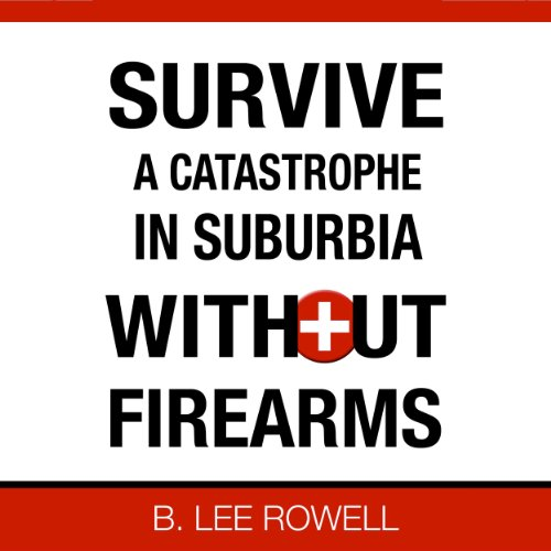 Survive a Catastrophe in Suburbia Without Firearms, Book 1 audiobook cover art